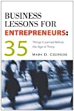 img - for Business Lessons for Entrepreneurs: 35 Things I Learned Before The Age of Thirty book / textbook / text book