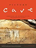 img - for Picture Cave: Unraveling the Mysteries of the Mississippian Cosmos (Linda Schele Series in Maya and Pre-columbian Studies) book / textbook / text book
