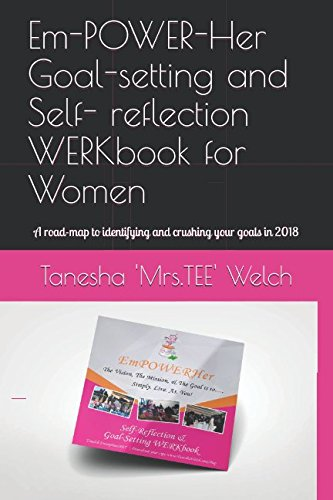 Em-POWER-Her Goal-setting and Self- reflection WERKbook for Women: A road-map to identifying and crushing your goals in 2018 pdf epub