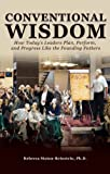 Conventional Wisdom : How Today's Leaders Plan, Perform, and Progress Like the Founding Fathers, Rebecca Staton-Reinstein, 0971557837