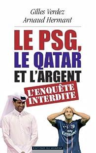Le PSG le qatar et l'argent : l'enquête interdite par Arnaud Hermant