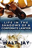 Life in the Shadows of A Corporate Lawyer, Walt Jay, 1439241546