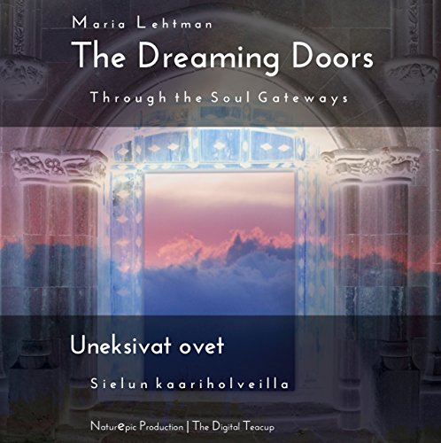 The Dreaming Doors: Through the Soul Gateways por Maria Lehtman