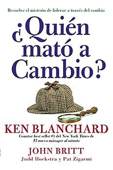 ¿Quién mató a Cambio?: Resuelve el misterio de liderar a través del cambio (Spanish Edition) by [Blanchard, Ken]