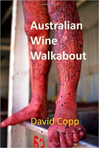 Australian Wine Walkabout: Notes From Visits To Australian Fine Wine Makers by David Copp (2011-10-21)