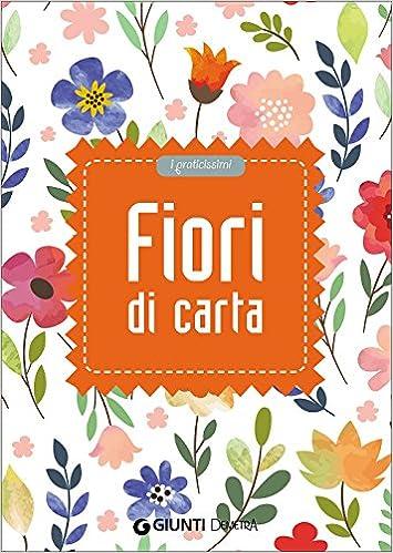 Fiori Di Carta.Fiori Di Carta Fiori Di Cart 9788844046705 Amazon Com Books