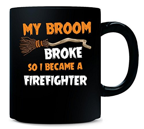My Broom Broke So I Became A Firefighter Halloween Gift - -