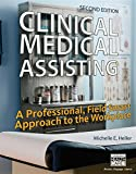 Clinical Medical Assisting: A Professional, Field Smart Approach to the Workplace