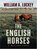 The English Horses, William A. Luckey, 1594145091