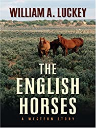 The English Horses: A Western Story (Five Star First Edition Western) (Five Star Western Series)