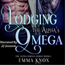 Lodging the Alpha's Omega: Alpha Omega Lodge, Book 1 Audiobook by Emma Knox Narrated by JJ Jenness