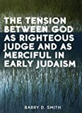 The Tension Between God as Righteous Judge and as Merciful in Early Judaism