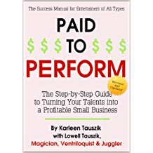 Paid to Perform: The Step by Step Guide to Turning Your Talents into a Profitable Small Business