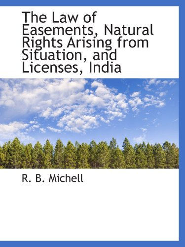 The Law of Easements, Natural Rights Arising from Situation, and Licenses, India pdf