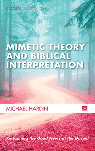 Mimetic Theory And Biblical Interpretation Reclaiming The Good News