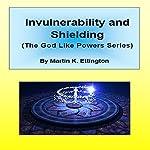Invulnerability and Shielding: The God Like Powers Series, Book 2 | Martin K. Ettington