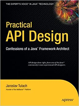 Practical API Design: Confessions of a Java Framework Architect