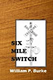 Six Mile Switch, William Burke, 1494369346
