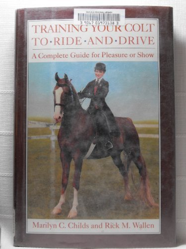 Training Your Colt to Ride and Drive: A Complete Guide for Pleasure or Show (Training Horse Pleasure)