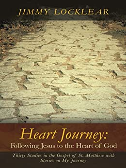 Heart Journey: Following Jesus to the Heart of God: Thirty Studies in the Gospel of St. Matthew with Stories on My Journey by [Jimmy Locklear]