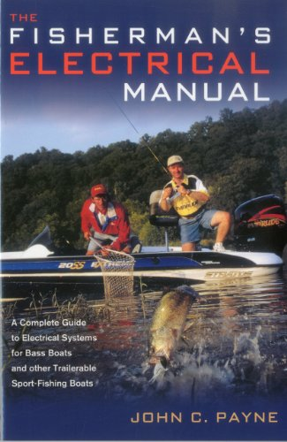 (Fisherman's Electrical Manual: A Complete Guide to Electrical Systems for Bass Boats and Other Trailerable Sport-fishing)
