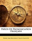Précis de Prononciation Française, Pierre Jean Rousselot and Fauste Laclotte, 1145363962