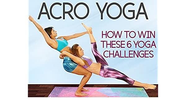 Amazon.com: Watch Acro Yoga, How To Win These 6 Challenges ...