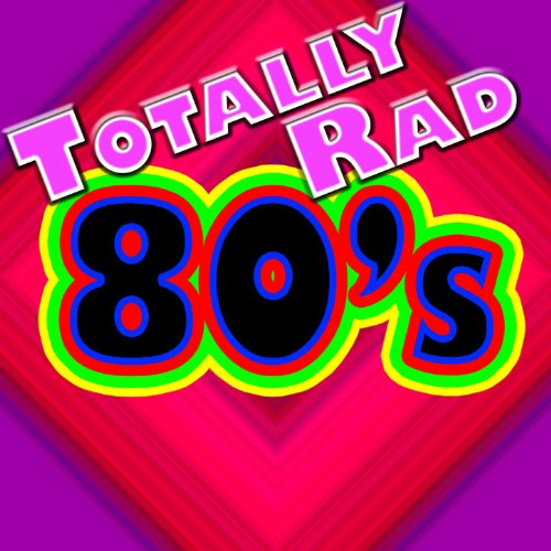 Totally Rad 80's - The Greatest Hits Of The 1980's