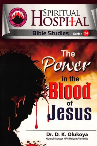 Spiritual Hospital Bible Studies 24 The Power in the Blood of Jesus