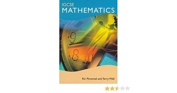 IGCSE Mathematics: Ric Pimentel, Terry Wall, Ric Pimental ...