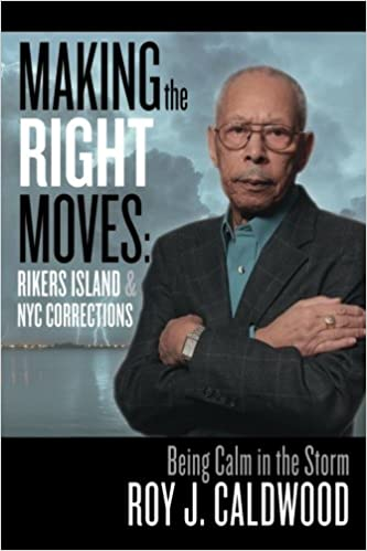 Making the Right Moves: Rikers Island & NYC Corrections: Being Calm in the Storm