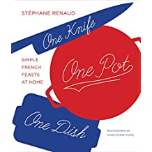 One Knife, One Pot, One Dish: Simple French Feasts at Home