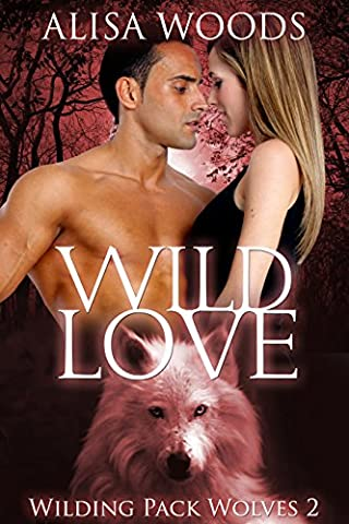 Wild Love (Wilding Pack Wolves 2) - New Adult Paranormal Romance (Wild Wolf Publishing)