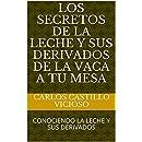 LOS SECRETOS DE LA LECHE Y SUS DERIVADOS DE LA VACA A TU MESA: CONOCIENDO