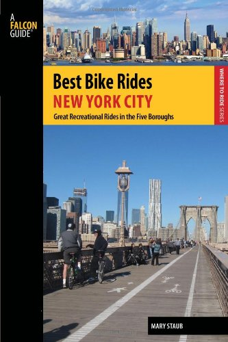 Best Bike Rides New York City: Great Recreational Rides In The Five Boroughs (Best Bike Rides Series) (Best Cities In New York State)
