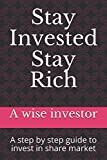 Stay Invested Stay Rich: A step by step guide to investing in share market