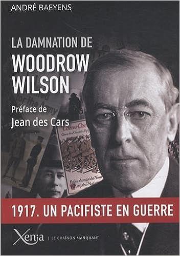 Livre gratuits La damnation de Woodrow Wilson : Président des Etats-Unis (1913-1921) pdf