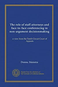 The role of staff attorneys and face-to-face conferencing in non-argument decisionmaking: A view from the Tenth Circuit Court of Appeals Donna Stienstra
