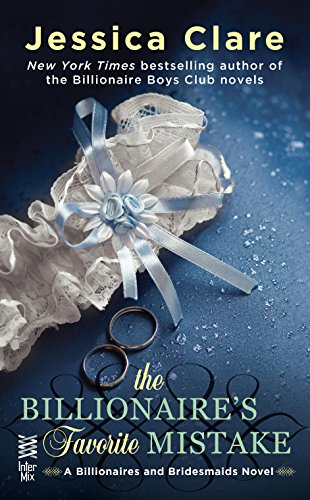 The Billionaire's Favorite Mistake (Billionaires And Bridesmaids Book 4) by [Clare, Jessica]