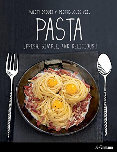 Delicious Pasta Dishes (Pasta: Fresh, Simple, and Delicious)