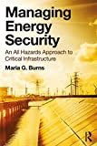 Managing Energy Security: An All Hazards Approach to Critical Infrastructure