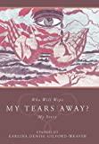 Who Will Wipe My Tears Away?, Earlina Gilford-Weaver, 1426930097