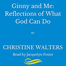 Ginny and Me: Reflections of What God Can Do Audiobook by Christine Walters Narrated by Jacquelyn Foster