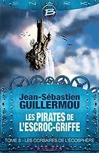 Les Pirates de L'Escroc-Griffe, tome 3 : Les Corsaires de l'Écosphère par Jean-Sébastien Guillermou