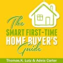 The Smart First-Time Home Buyer's Guide: How to Avoid Making First-Time Home Buyer Mistakes Audiobook by Thomas K. Lutz, Adela Carter Narrated by Garry McLinn