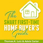 The Smart First-Time Home Buyer's Guide: How to Avoid Making First-Time Home Buyer Mistakes | Thomas K. Lutz,Adela Carter