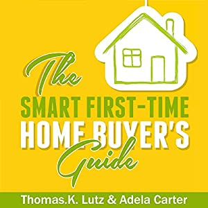 The Smart First-Time Home Buyer's Guide Audiobook