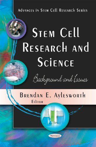 Stem Cell Research and Science: Background and Issues (Advances in Stem Cell Research)