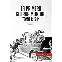 La Primera Guerra Mundial. Tomo 1: 1914, la agitación (Historia)