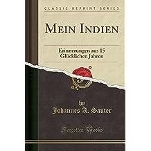 Mein Indien: Erinnerungen aus 15 Glücklichen Jahren (Classic Reprint) (German Edition)